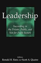 Leadership : succeeding in the private, public, and not-for-profit sectors