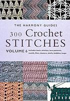 300 crochet stitches : includes basic stitches, lace patterns, motifs, filet, clusters, shells, bobbles, loops.
