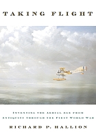 Taking flight : inventing the aerial age from antiquity through the First World War