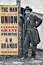 The man who saved the union : Ulysses Grant in war and peace
