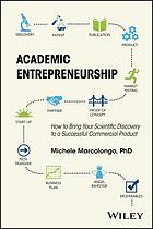 Academic entrepreneurship : how to bring your scientific discovery to a successful commercial product