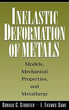 Inelastic deformation of metals : models, mechanical properties, and metallurgy