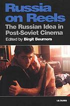 Russia on reels : the Russian idea in post-Soviet cinema