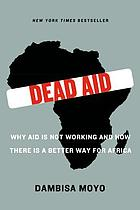 Dead aid : why aid is not working and how there is a better way for Africa