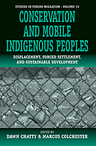Conservation and mobile indigenous peoples : displacement, forced settlement, and sustainable development