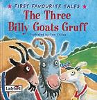 The three billy goats Gruff : based on a traditional folk tale