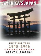 America's Japan : the first year, 1945-1946
