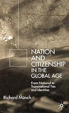 Nation and citizenship in the global age : from national to transnational ties and identities