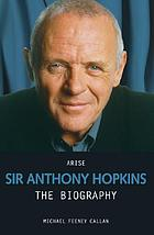 Arise Sir Anthony Hopkins : the biography