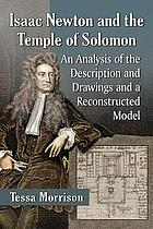 Isaac Newton and the Temple of Solomon : an analysis of the description and drawings and a reconstructed model