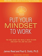 Put your mindset to work : the one asset you really need to win and keep the job you love