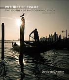Within the frame : the journey of photographic vision