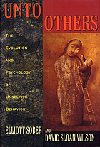 Unto others : the evolution and psychology of unselfish behavior