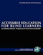 Accessible education for blind learners : kindergarten through postsecondary