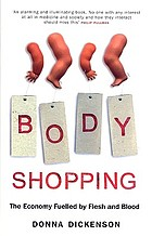 Body shopping : the economy fuelled by flesh and blood