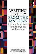 Writing history from the margins : African Americans and the quest for freedom