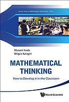 Mathematical Thinking : How to Develop It in the Classroom.