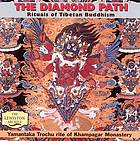 The diamond path : rituals of Tibetan Buddhism : Yamantaka Trochu rite of Khampagar Monastery.