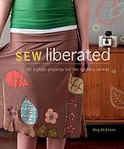 Sew liberated : 20 stylish projects for the modern sewist