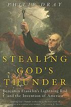 Stealing God's thunder : Benjamin Franklin's lightning rod and the invention of America