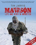Mawson : life and death in Antarctica