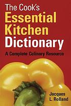 The cook's essential kitchen dictionary : a complete culinary resource