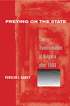 Preying on the state : the transformation of Bulgaria after 1989