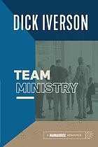 Team ministry : putting together a team that makes churches grow