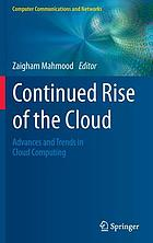 Continued rise of the cloud : advances and trends in cloud computing