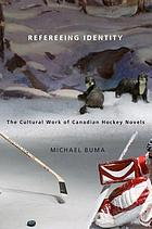 Refereeing identity : the cultural work of Canadian hockey novels