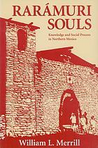 Rarámuri souls : knowledge and social process in northern Mexico