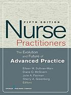 Nurse practitioners : the evolution and future of advanced practice