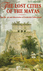 The lost cities of the Mayas : the life, art and discoveries of Frederick Catherwood