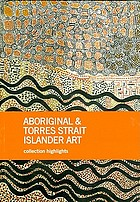 Aboriginal & Torres Strait Islander art : collection highlights, National Gallery of Australia, Canberra