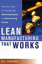 Lean manufacturing that works : powerful tools for dramatically reducing waste and maximizing profits