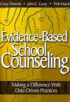 Evidence-based school counseling : making a difference with data-driven practices