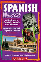 Spanish bilingual dictionary : a beginner's guide in words and pictures