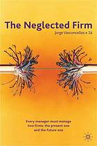 The neglected firm : every manager must manage two firms : the present one and the future one