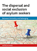 The dispersal and social exclusion Of asylum seekers : between liminality and belonging