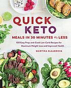 Quick keto meals in 30 minutes or less : 100 easy prep-and-cook low-carb recipes for maximum weight loss and improved health