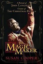 The magic maker : a portrait of John Langstaff, creator of the Christmas revels