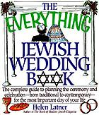 The everything Jewish wedding book : the complete guide to planning the ceremony and celebration--from traditional to contemporary--for the most important day of your life
