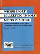 Where sport marketing theory meets practice : selected papers from the second annual conference of the Sport Marketing Association