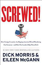 Screwed! : how foreign countries are ripping America off and plundering our economy-- and how our leaders help them do it