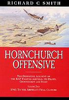 Hornchurch offensive : the definitive account of the RAF fighter airfield, its pilots, groundcrew and staff. Vol. 2, 1941 to the airfield's final closure