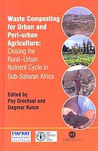 Waste composting for urban and peri-urban agriculture : closing the rural-urban nutrient cycle in sub-Saharan Africa