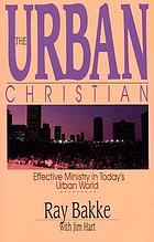 The urban Christian : effective ministry in today's urban world