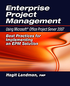 Enterprise project management : using Microsoft Office Project Server 2007 : best practices for implementing an EPM solution