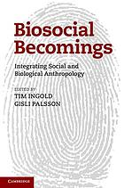 Biosocial becomings : integrating social and biological anthropology