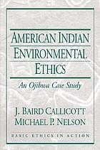 American Indian environmental ethics : an Ojibwa case study